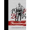 SZERKESZTÕ: DR. LOVAS DÁNIEL - HAZATÉRNEK... 1914-2014 - A MAGYAR KATONA 1914-1918