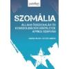 SZOMÁLIA - ÁLLAMI ÖSSZEOMLÁS ÉS KONSZOLIDÁCIÓS KÍSÉRLETEK AFRIKA SZARVÁN