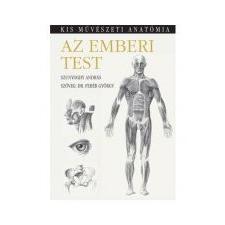 Szunyoghy András;Dr. Fehér György AZ EMBERI TEST - KIS MŰVÉSZETI ANATÓMIA - FŰZÖTT művészet