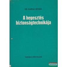 Táncsics Könyvkiadó A hegesztés biztonságtechnikája műszaki könyv