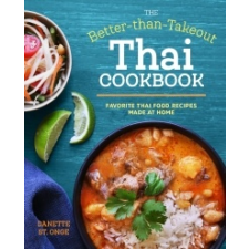 The Better Than Takeout Thai Cookbook: Favorite Thai Food Recipes Made at Home – Danette St Onge idegen nyelvű könyv