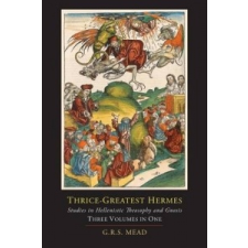 Thrice-Greatest Hermes; Studies in Hellenistic Theosophy and Gnosis [Three Volumes in One] – Trismegistus Hermes idegen nyelvű könyv