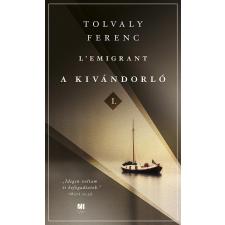 Tolvaly Ferenc TOLVALY FERENC - A KIVÁNDORLÓ I. ÉS II. KÖTET irodalom