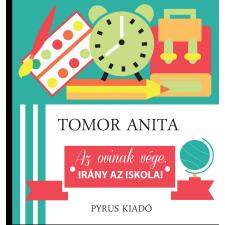 Tomor Anita TOMOR ANITA - AZ OVINAK VÉGE, IRÁNY AZ ISKOLA! gyermek- és ifjúsági könyv