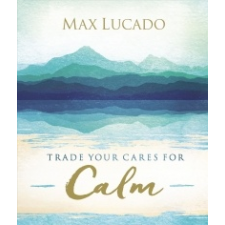 Trade Your Cares for Calm – Max Lucado idegen nyelvű könyv