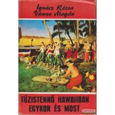 Tűzistennő Hawaiiban egykor és most utazás