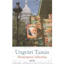 Ungvári Tamás Hemingway háborúja regény