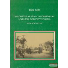 Válogatás az 1956-os forradalom levéltári dokumentumaiból - Szolnok megye történelem