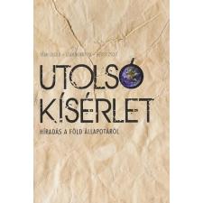 Végh László UTOLSÓ KÍSÉRLET - HÍRADÁS A FÖLD ÁLLAPOTÁRÓL természet- és alkalmazott tudomány