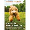 Victoria Stilwell STILWELL, VICTORIA - A KUTYÁK TITKOS NYELVE - ISMERD MEG KUTYÁD GONOLKODÁSMÓDJÁT, ...