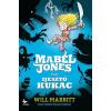 Will Mabbitt MABBITT, WILL - MABEL JONES ÉS AZ IJESZTÕ KUKAC